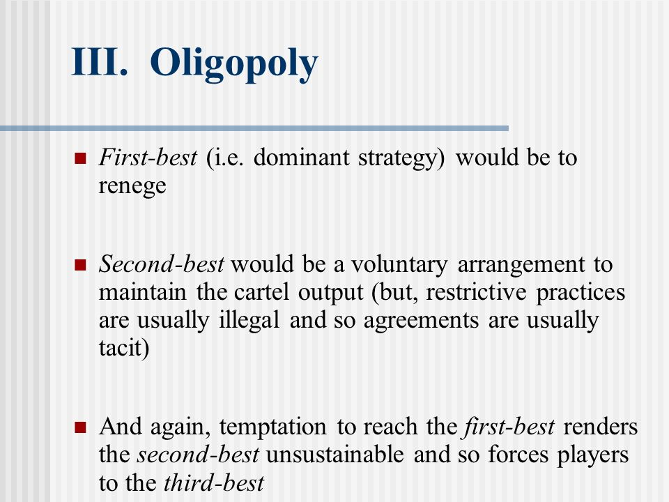 III. Oligopoly First-best (i.e. dominant strategy) would be to renege