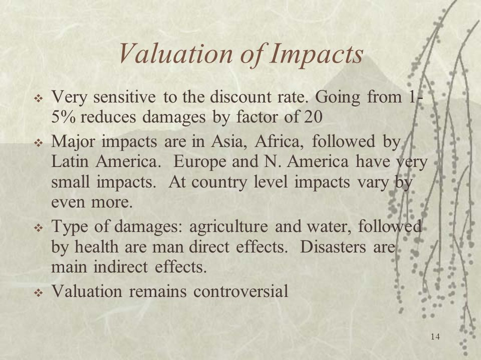 Valuation of Impacts Very sensitive to the discount rate. Going from 1-5% reduces damages by factor of 20.