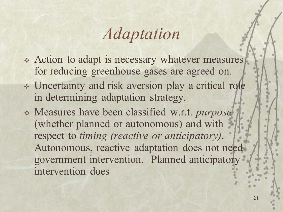 Adaptation Action to adapt is necessary whatever measures for reducing greenhouse gases are agreed on.