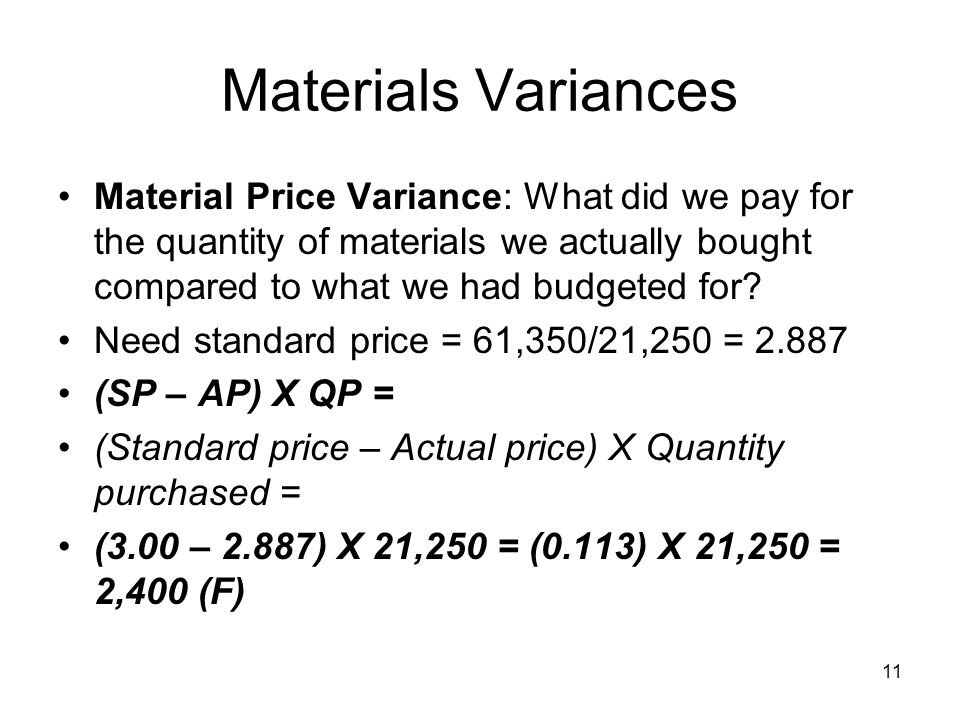 Materials Variances Material Price Variance: What did we pay for the quantity of materials we actually bought compared to what we had budgeted for