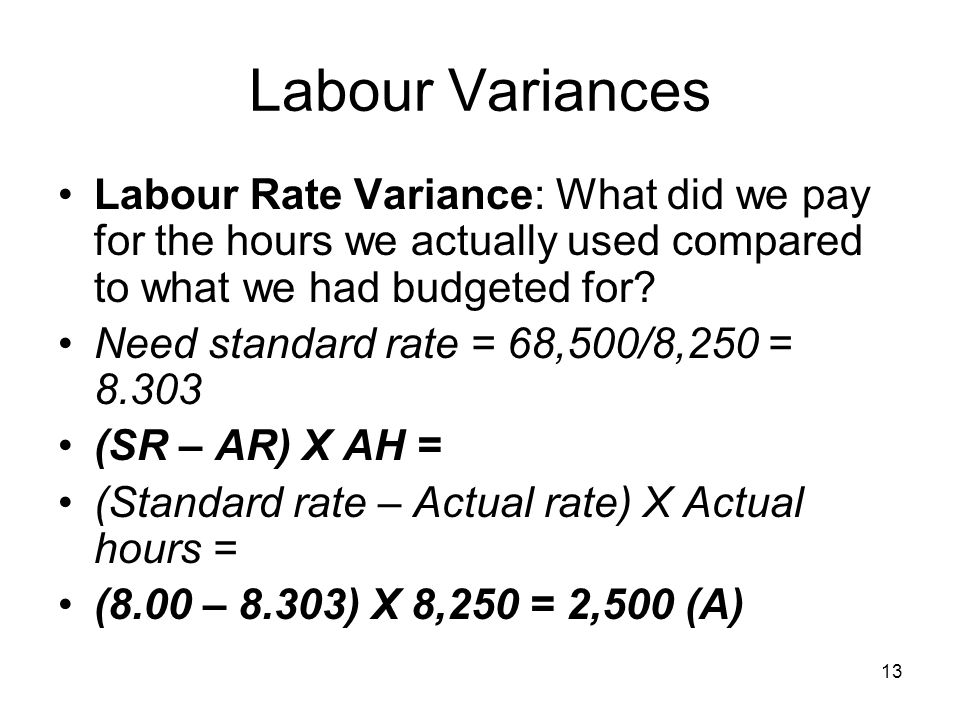 Labour Variances Labour Rate Variance: What did we pay for the hours we actually used compared to what we had budgeted for
