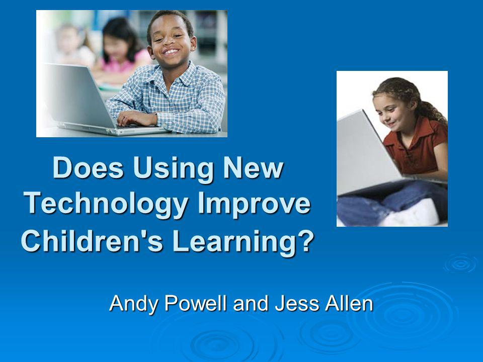 Does Using New Technology Improve Children s Learning