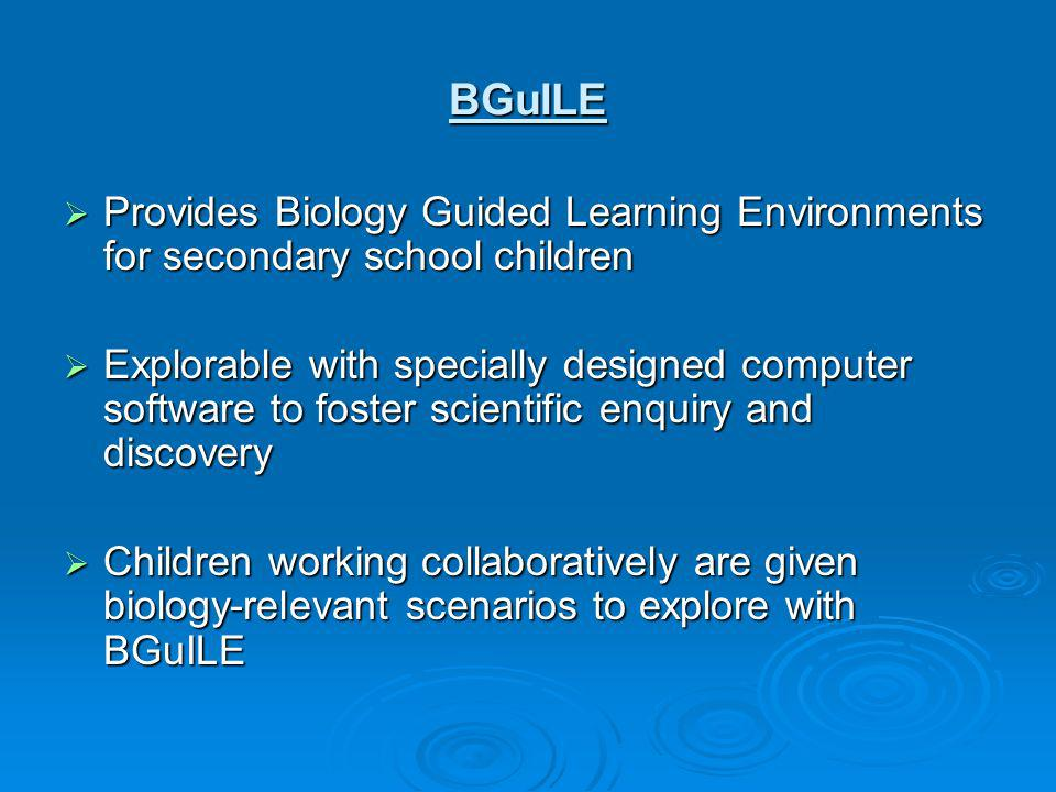BGuILE Provides Biology Guided Learning Environments for secondary school children.