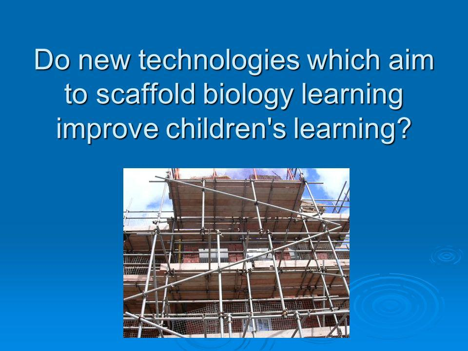 Do new technologies which aim to scaffold biology learning improve children s learning