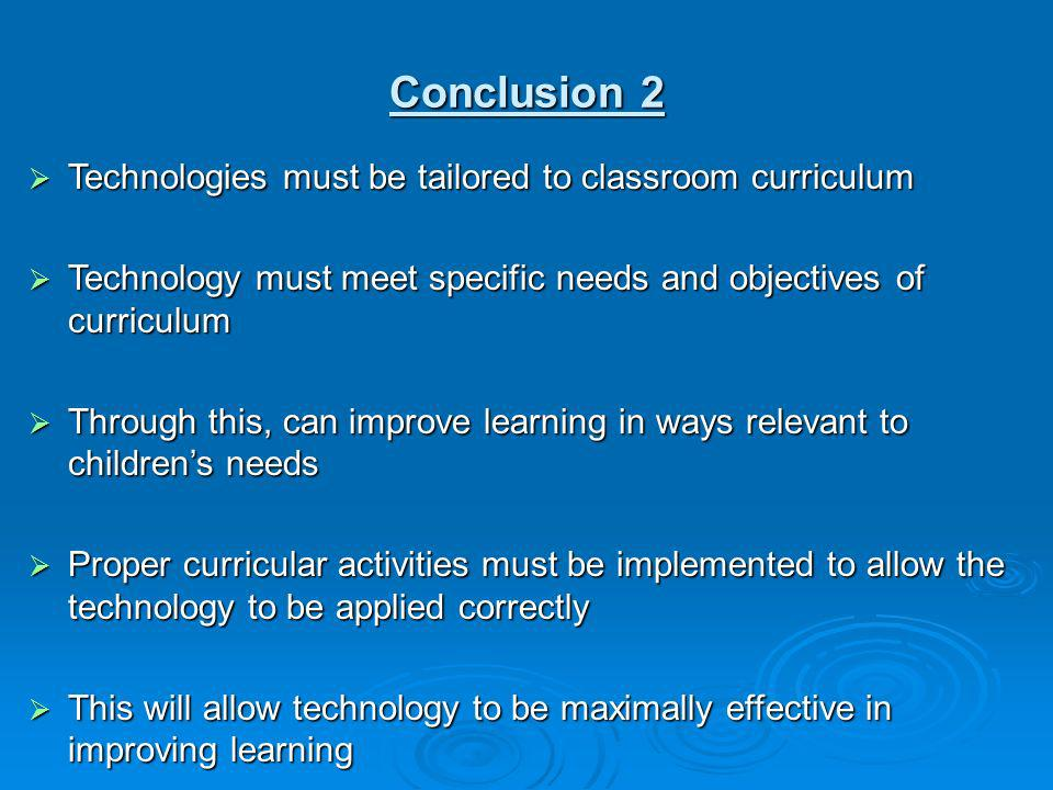 Conclusion 2 Technologies must be tailored to classroom curriculum