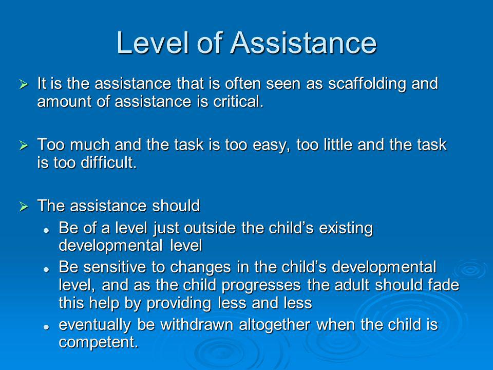 Level of Assistance It is the assistance that is often seen as scaffolding and amount of assistance is critical.