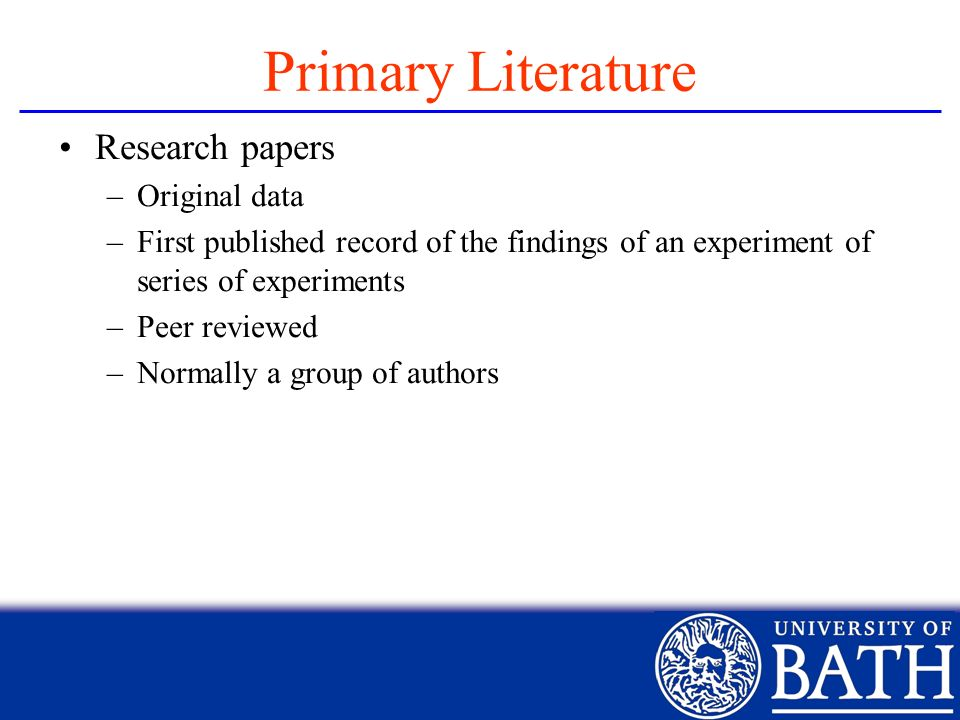 Primary Literature Research papers Original data