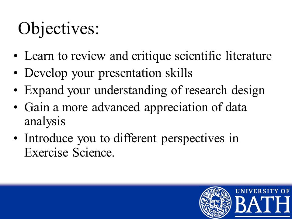 Objectives: Learn to review and critique scientific literature
