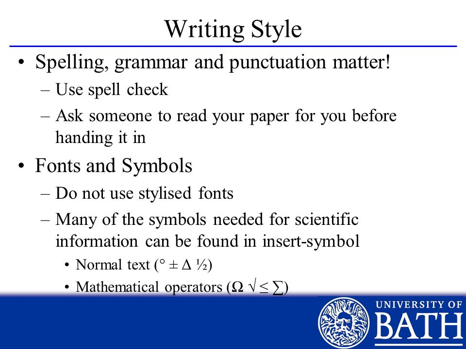 Writing Style Spelling, grammar and punctuation matter!