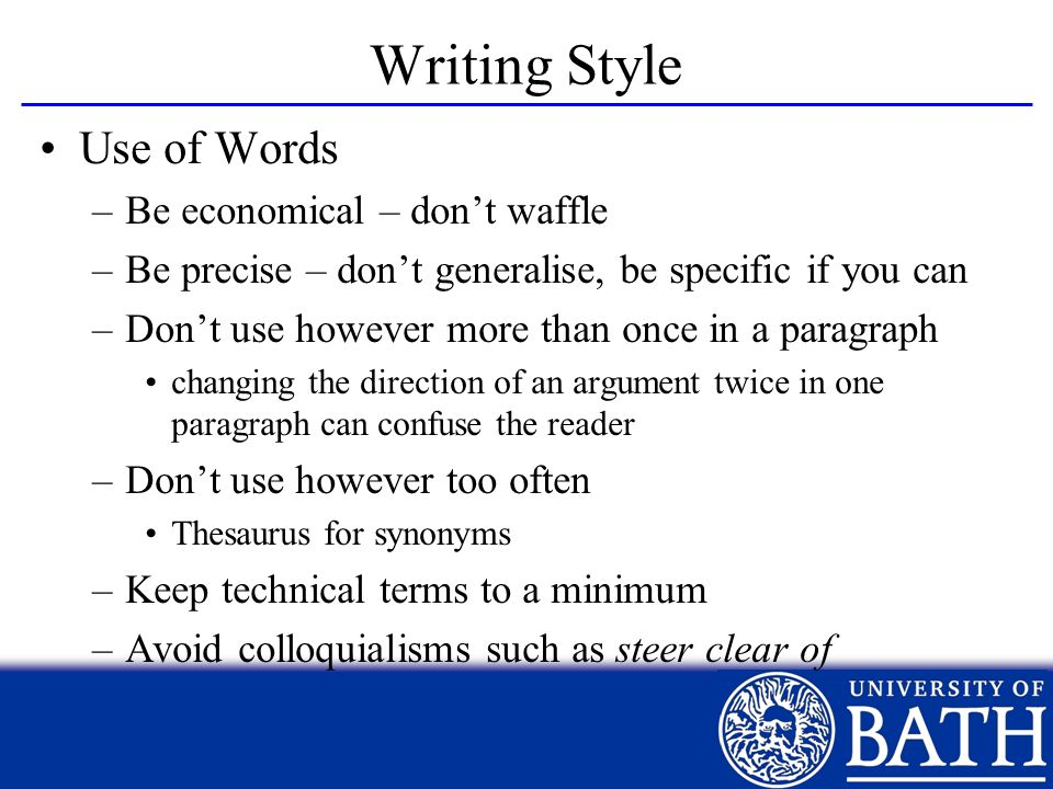 Writing Style Use of Words Be economical – don't waffle