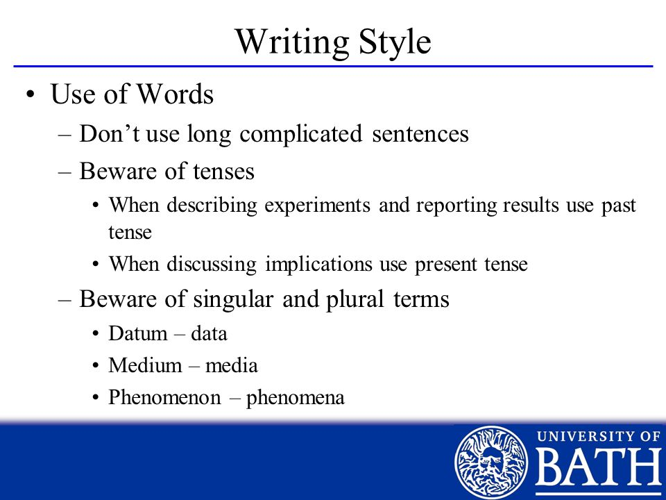 Writing Style Use of Words Don't use long complicated sentences