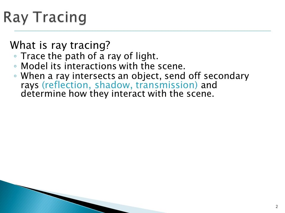 Ray Tracing What is ray tracing Trace the path of a ray of light.