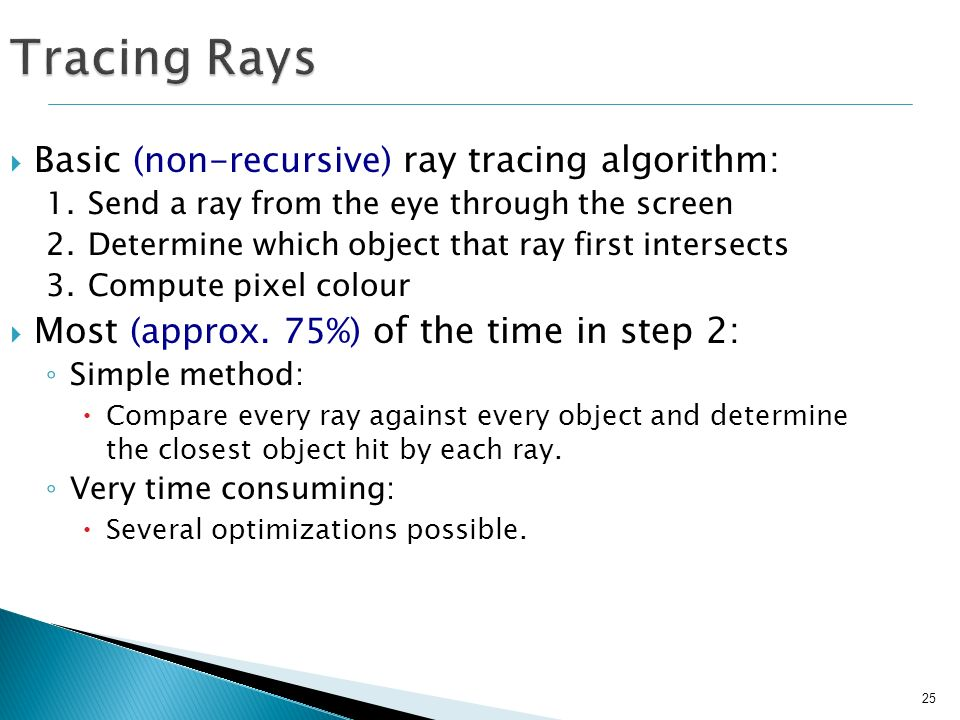 Tracing Rays Basic (non-recursive) ray tracing algorithm: