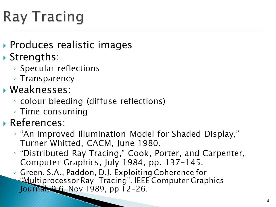 Ray Tracing Produces realistic images Strengths: Weaknesses: