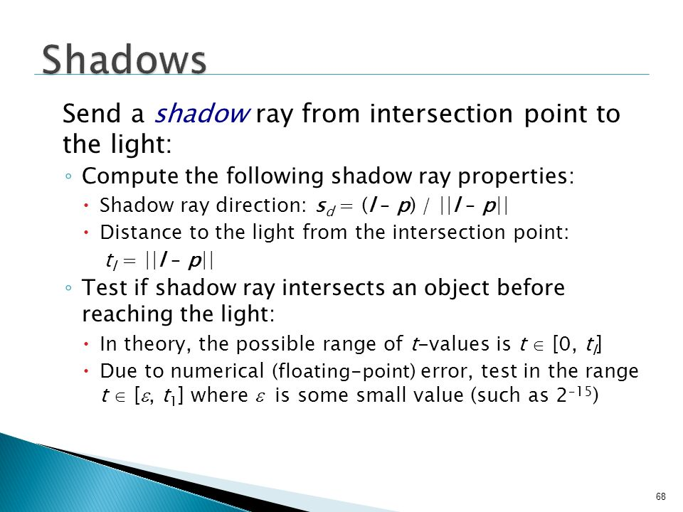 Shadows Send a shadow ray from intersection point to the light: