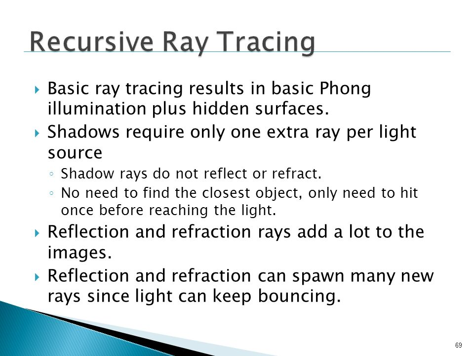Recursive Ray Tracing Basic ray tracing results in basic Phong illumination plus hidden surfaces.
