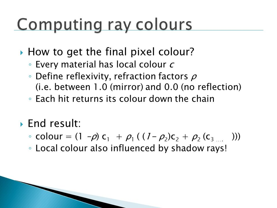 Computing ray colours How to get the final pixel colour End result: