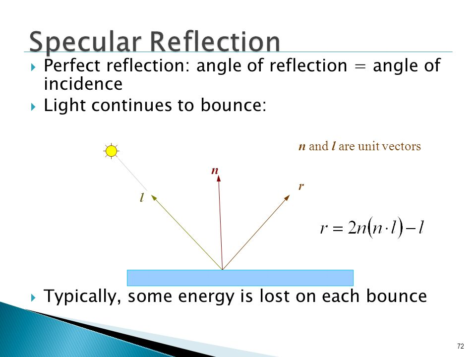Specular Reflection Perfect reflection: angle of reflection = angle of incidence. Light continues to bounce:
