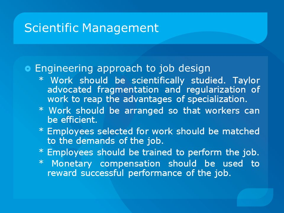 scientific management approach The scientific management approach is based on the concept the contingency or situational approach recognizes that organizational systems are inter-related with.