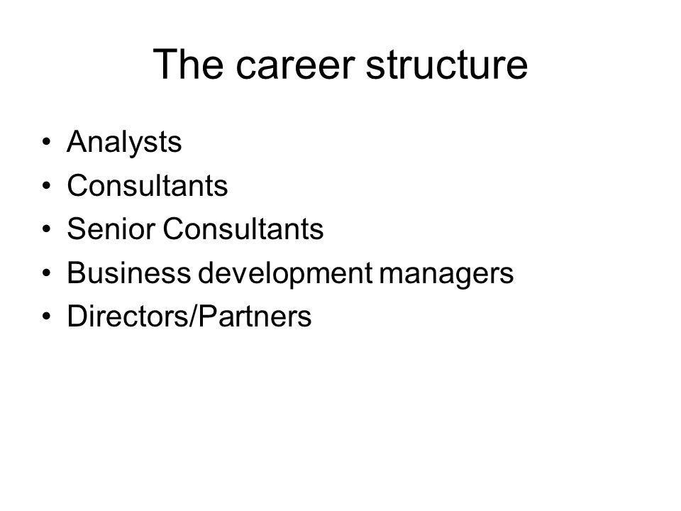 The career structure Analysts Consultants Senior Consultants