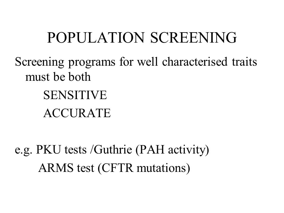 POPULATION SCREENING Screening programs for well characterised traits must be both. SENSITIVE. ACCURATE.