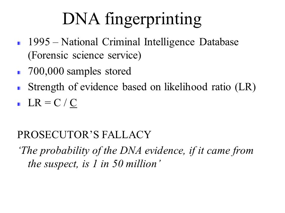DNA fingerprinting 1995 – National Criminal Intelligence Database (Forensic science service) 700,000 samples stored