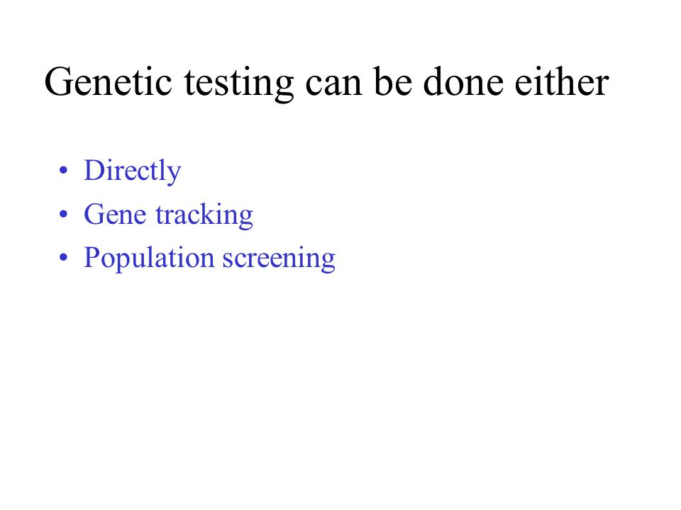 Genetic testing can be done either