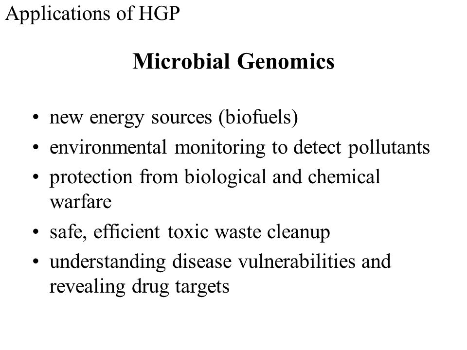 Microbial Genomics Applications of HGP new energy sources (biofuels)