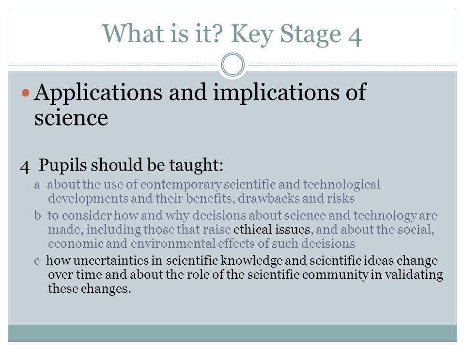 What is it Key Stage 4 Applications and implications of science
