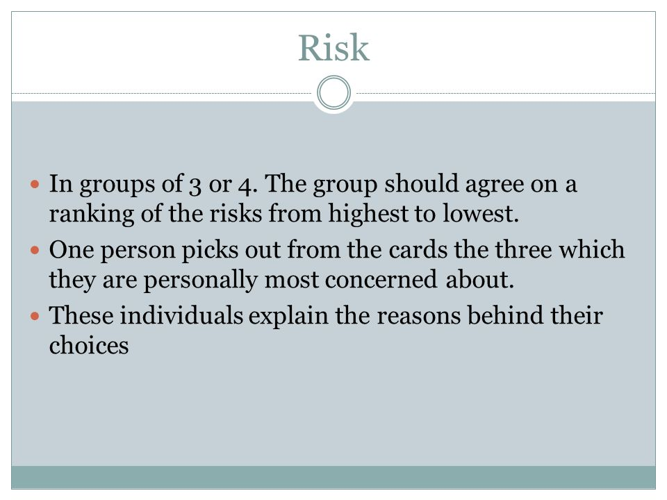 Risk In groups of 3 or 4. The group should agree on a ranking of the risks from highest to lowest.
