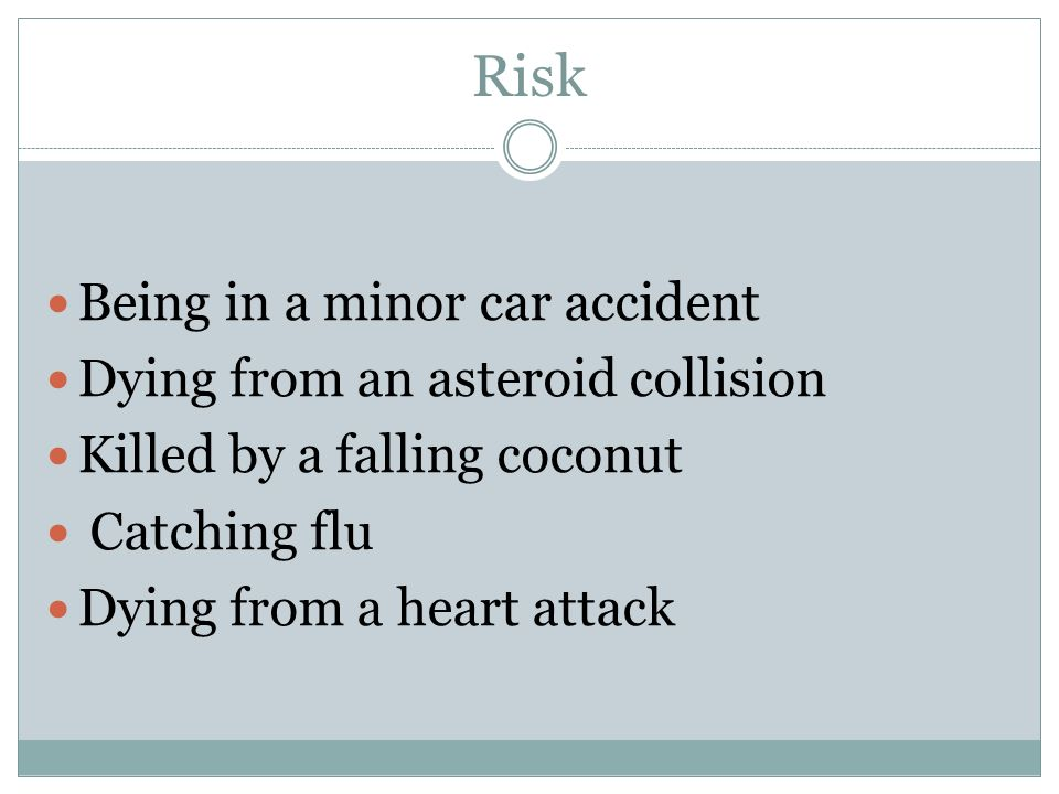 Risk Being in a minor car accident Dying from an asteroid collision