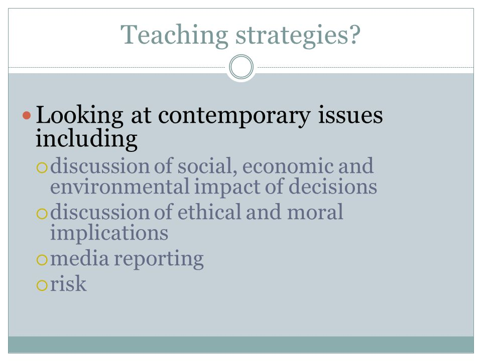 Teaching strategies Looking at contemporary issues including