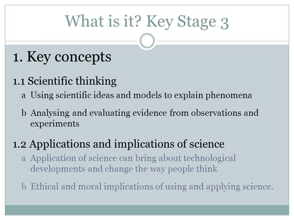 What is it Key Stage 3 1. Key concepts 1.1 Scientific thinking