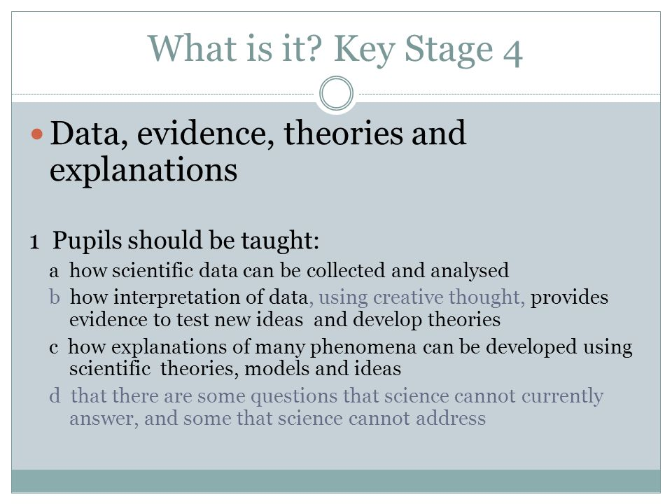 What is it Key Stage 4 Data, evidence, theories and explanations