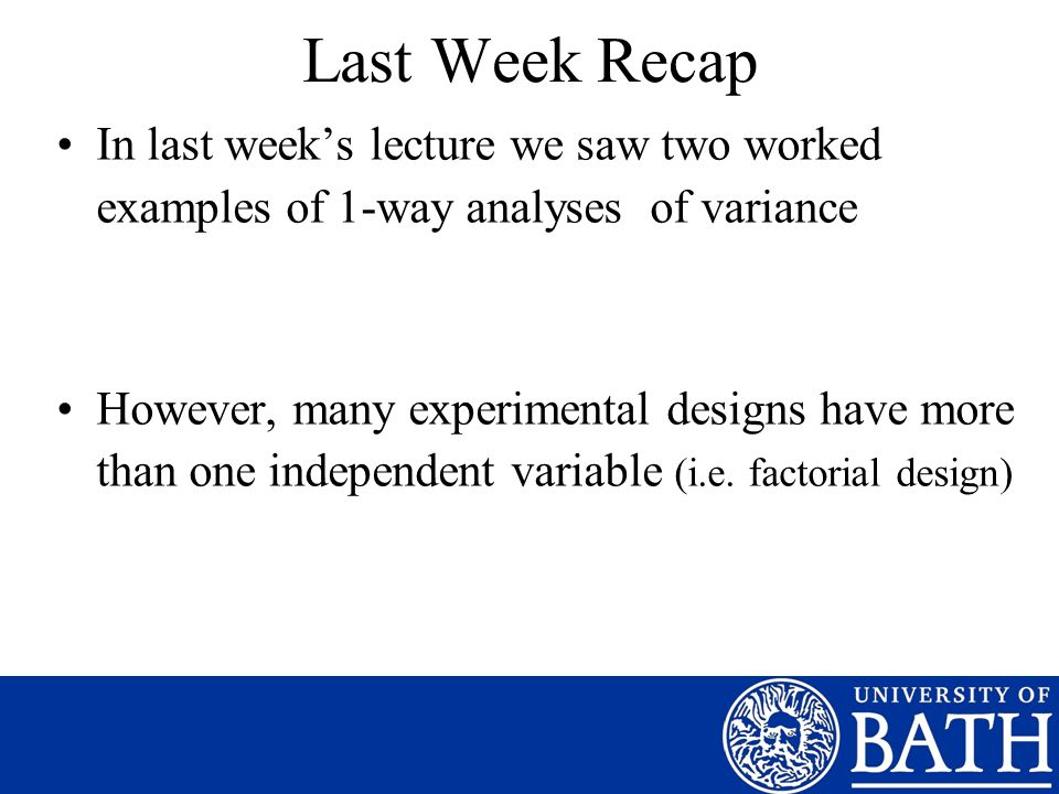 Last Week Recap In last week's lecture we saw two worked examples of 1-way analyses of variance.