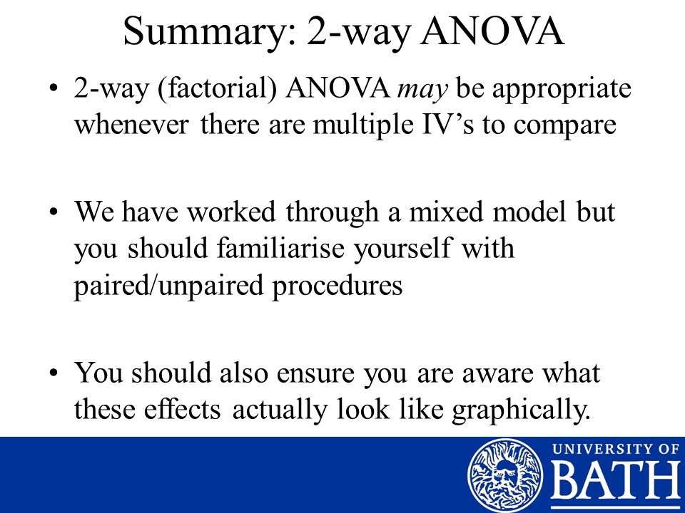 Summary: 2-way ANOVA 2-way (factorial) ANOVA may be appropriate whenever there are multiple IV's to compare.