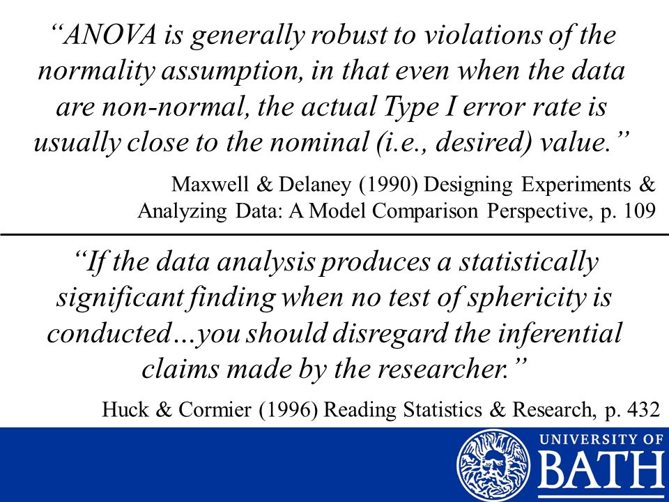 ANOVA is generally robust to violations of the normality assumption, in that even when the data are non-normal, the actual Type I error rate is usually close to the nominal (i.e., desired) value.