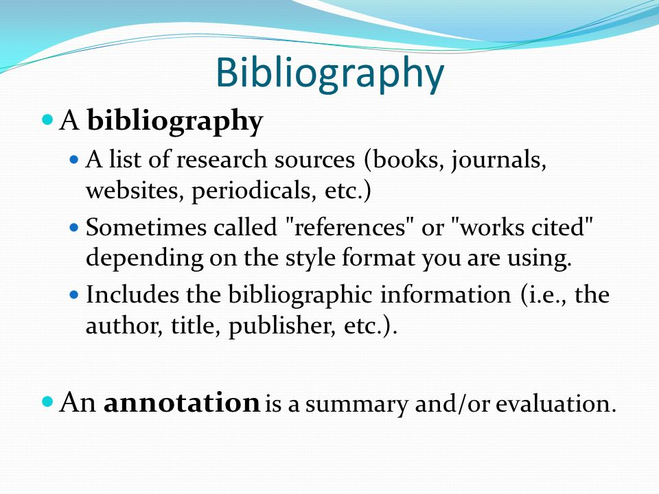 bibliographic information for books All your sources in one place write a bibliography a bibliography is a list of the sources you used to get information for your report it is included at the end of your report, on the last page (or last few pages) you will find it easier to prepare your final bibliography if you keep track of each book, encyclopedia, or article you.