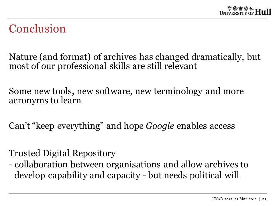 Conclusion Nature (and format) of archives has changed dramatically, but. most of our professional skills are still relevant.