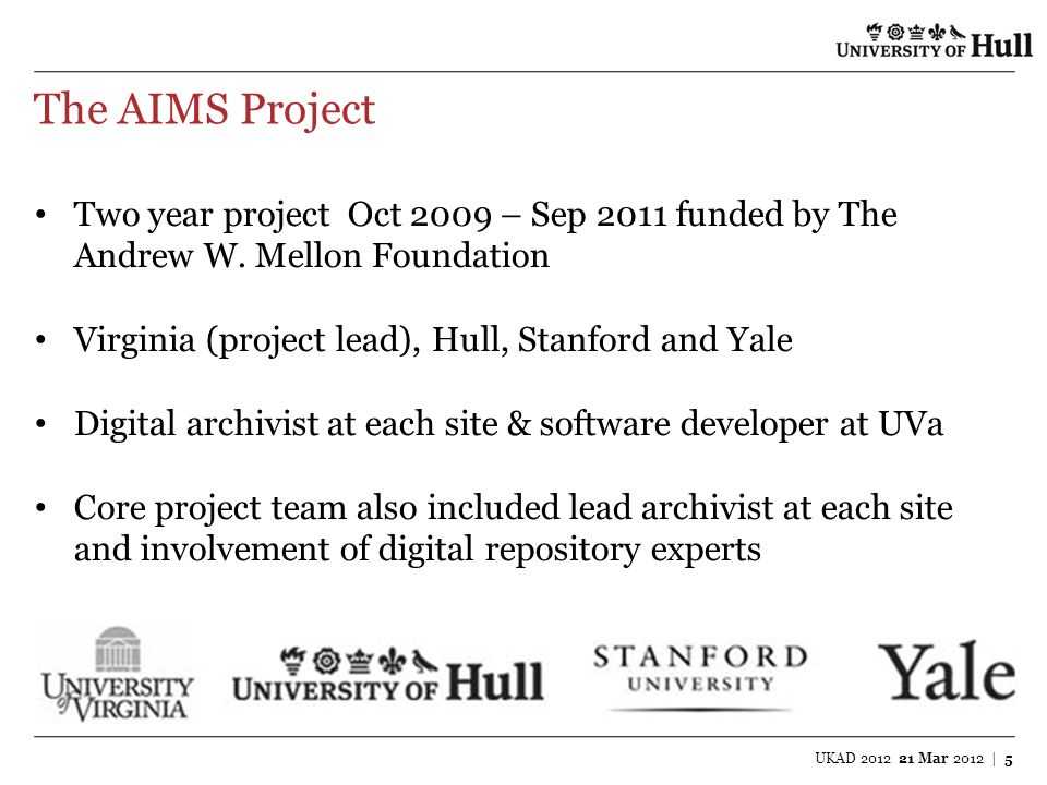 The AIMS Project Two year project Oct 2009 – Sep 2011 funded by The Andrew W. Mellon Foundation. Virginia (project lead), Hull, Stanford and Yale.