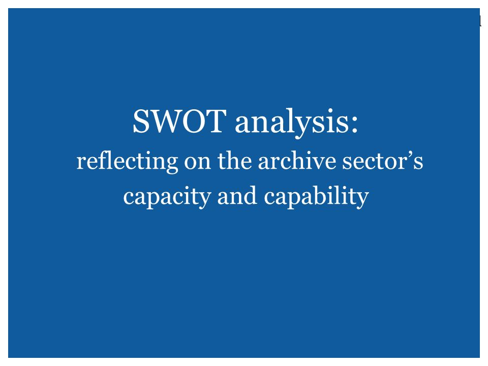 SWOT analysis: reflecting on the archive sector's capacity and capability