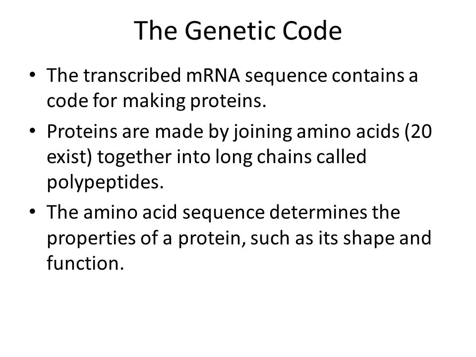 The Genetic Code The transcribed mRNA sequence contains a code for making proteins.