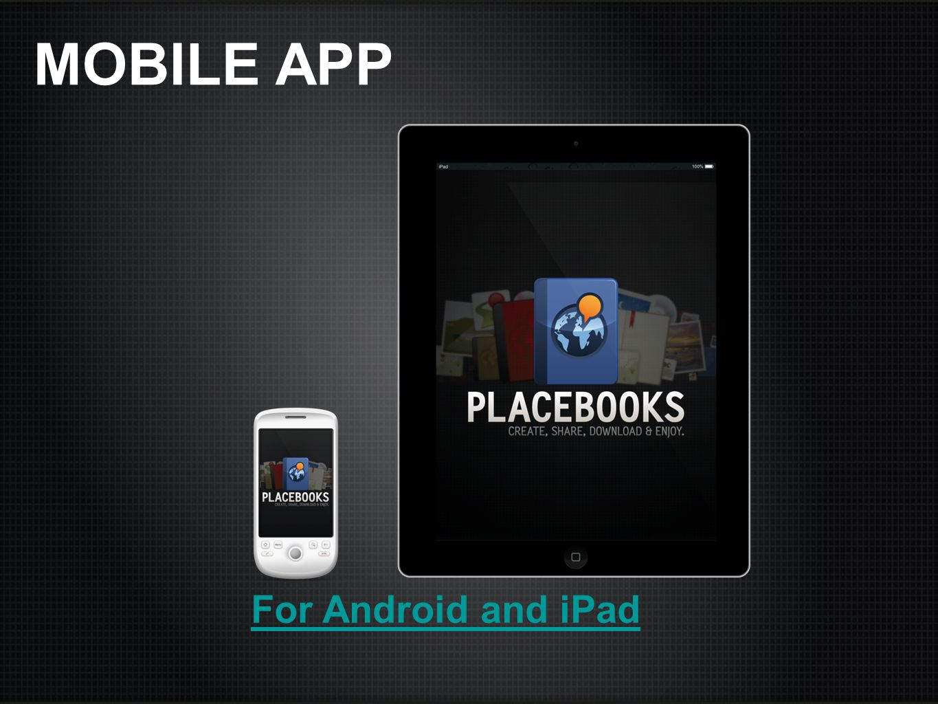 MOBILE APP For Android and iPad