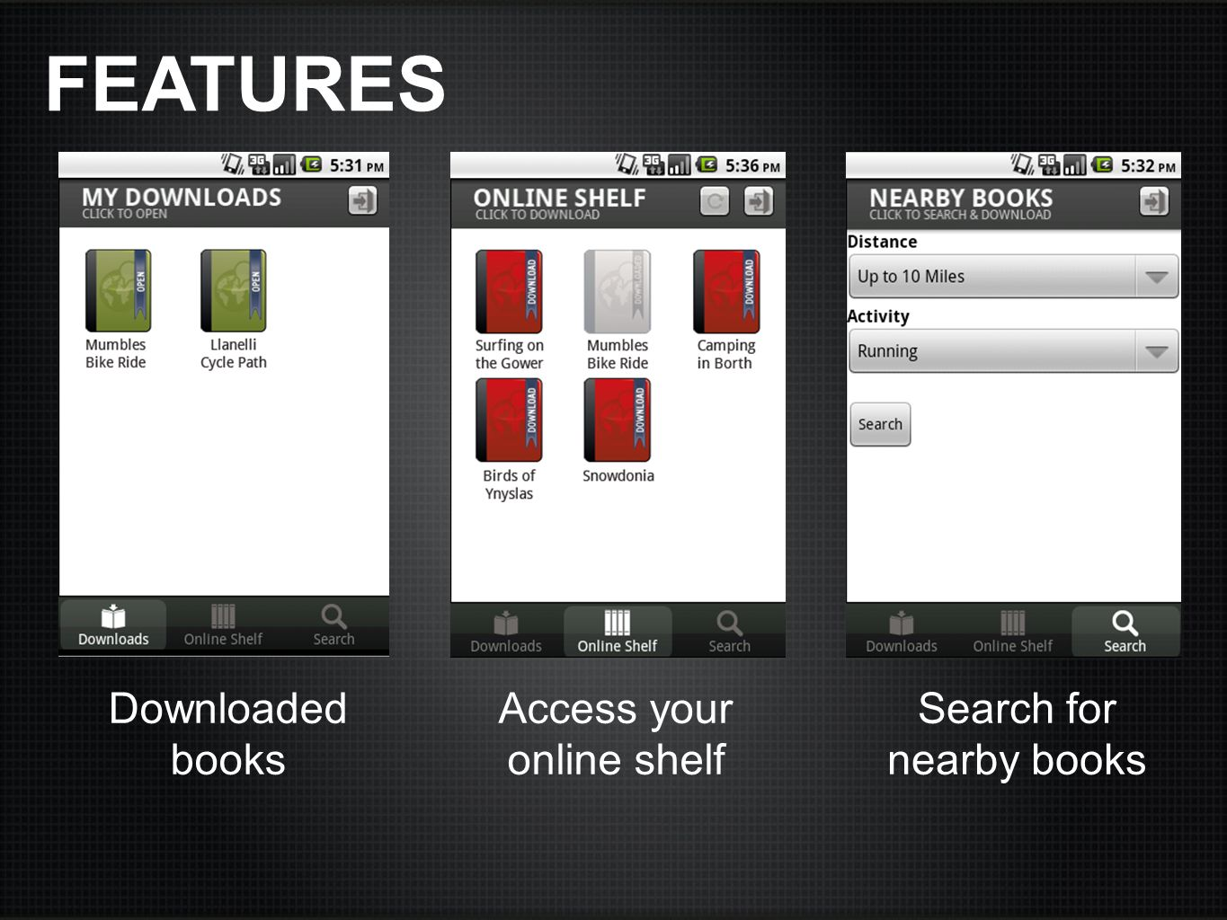 FEATURES Downloaded books Access your online shelf