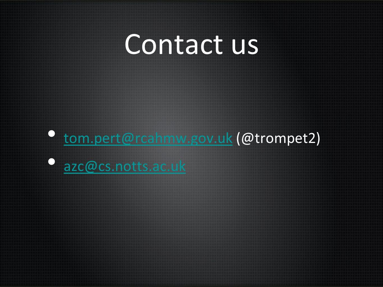 Contact us tom.pert@rcahmw.gov.uk (@trompet2) azc@cs.notts.ac.uk