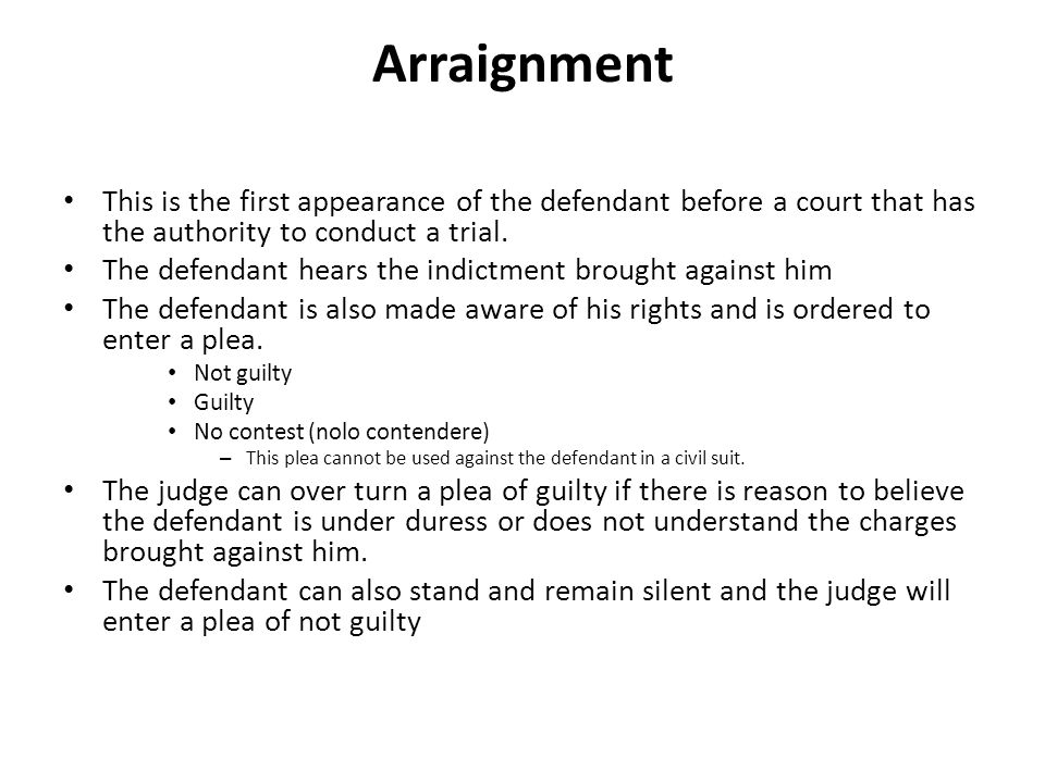 Arraignment This is the first appearance of the defendant before a court that has the authority to conduct a trial.