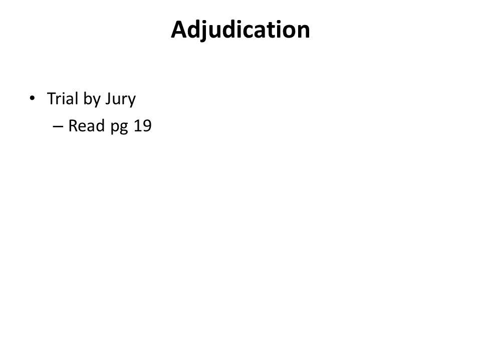 Adjudication Trial by Jury Read pg 19