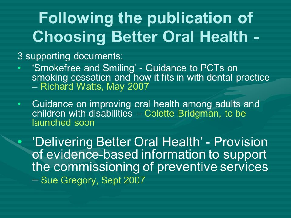 Following the publication of Choosing Better Oral Health -