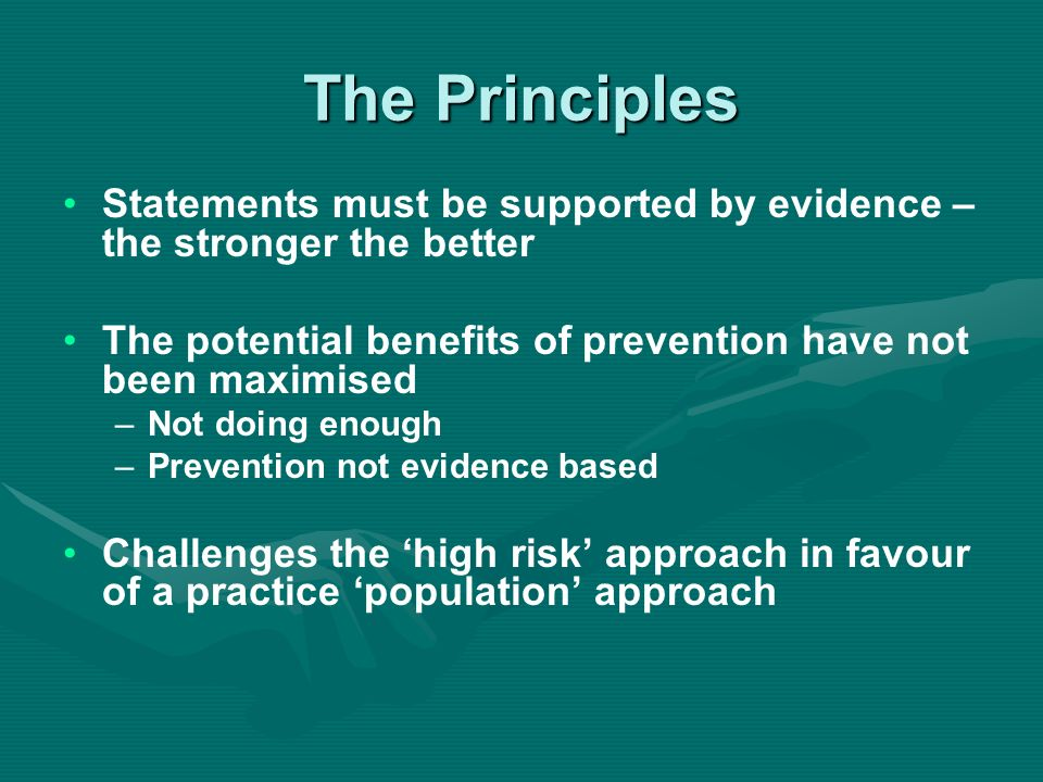 The Principles Statements must be supported by evidence – the stronger the better. The potential benefits of prevention have not been maximised.