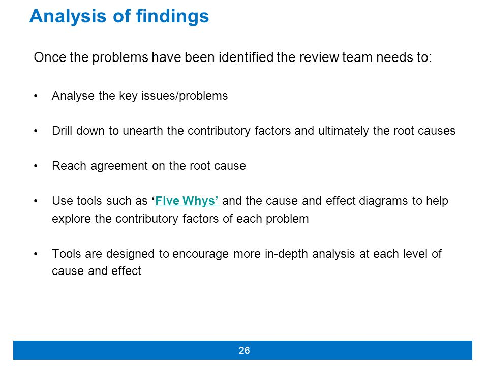 Analysis of findings Once the problems have been identified the review team needs to: Analyse the key issues/problems.
